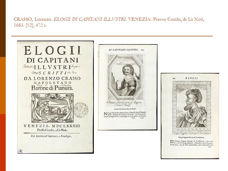 CRASSO, Lorenzo. ELOGII DI CAPITANI ILLVSTRI. VENEZIA: Presso Combi, & Là Noù, 1683. [12], 472 s.