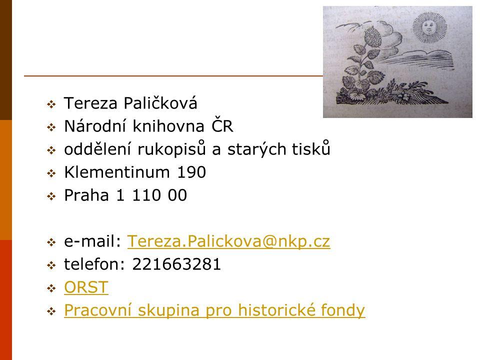  Tereza Paličková  Národní knihovna ČR  oddělení rukopisů a starých tisků  Klementinum 190  Praha 1 110 00  e-mail: Tereza.Palickova@nkp.czTerez