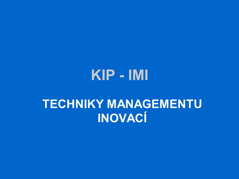 KIP - IMI TECHNIKY MANAGEMENTU INOVACÍ