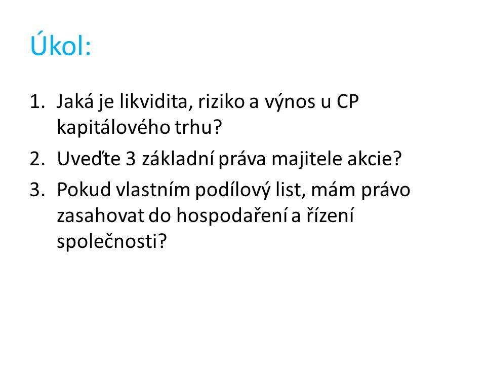Úkol: 1.Jaká je likvidita, riziko a výnos u CP kapitálového trhu.