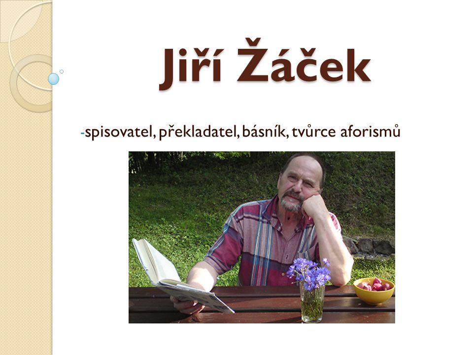 Jiří Žáček - spisovatel, překladatel, básník, tvůrce aforismů