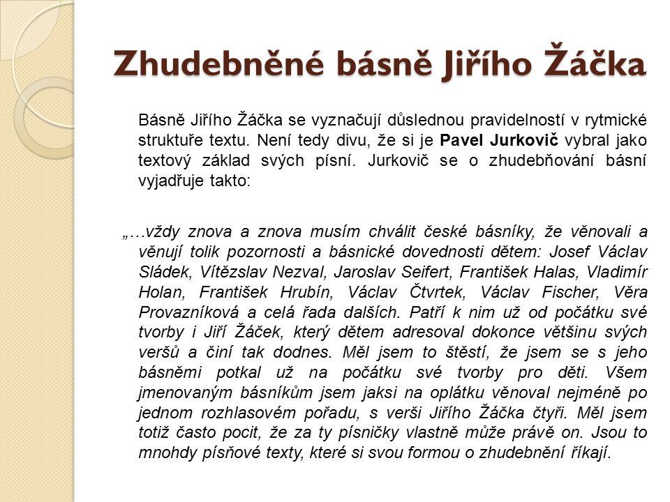 Zhudebněné básně Jiřího Žáčka Básně Jiřího Žáčka se vyznačují důslednou pravidelností v rytmické struktuře textu. Není tedy divu, že si je Pavel Jurko
