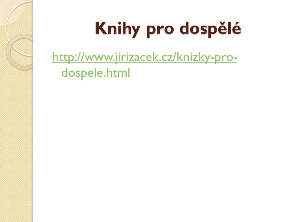 Knihy pro dospělé http://www.jirizacek.cz/knizky-pro- dospele.html
