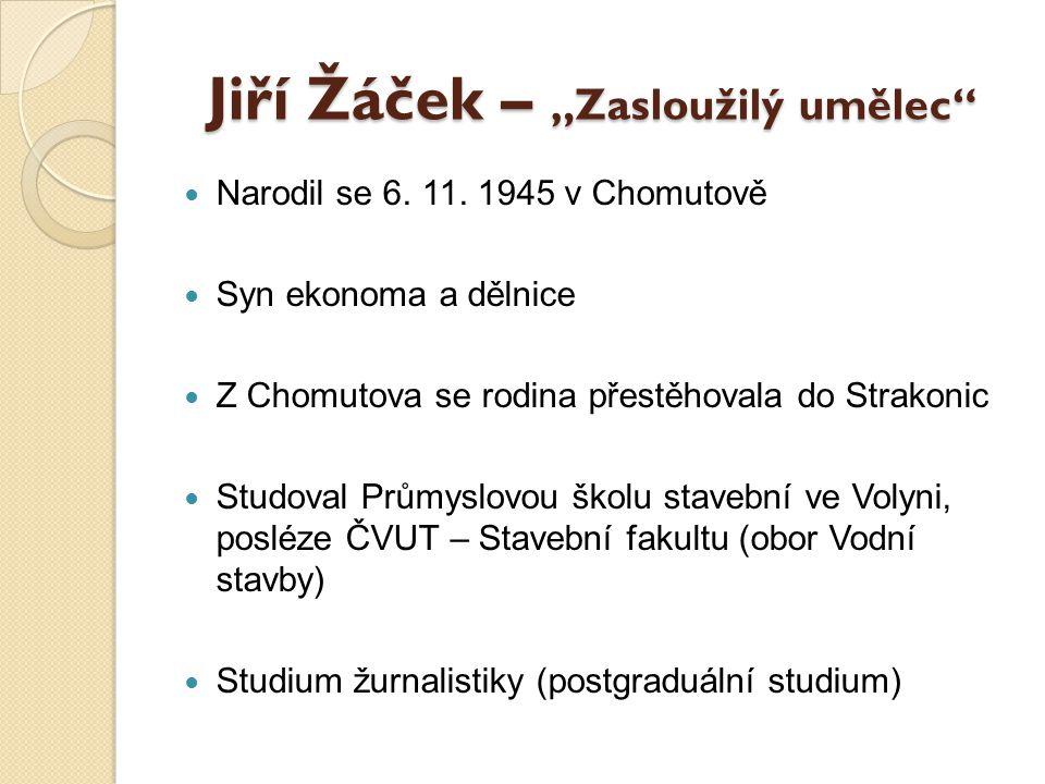 """Jiří Žáček – """"Zasloužilý umělec"""" Narodil se 6. 11. 1945 v Chomutově Syn ekonoma a dělnice Z Chomutova se rodina přestěhovala do Strakonic Studoval Prů"""