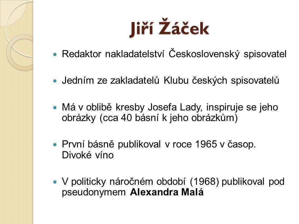 Jiří Žáček Redaktor nakladatelství Československý spisovatel Jedním ze zakladatelů Klubu českých spisovatelů Má v oblibě kresby Josefa Lady, inspiruje