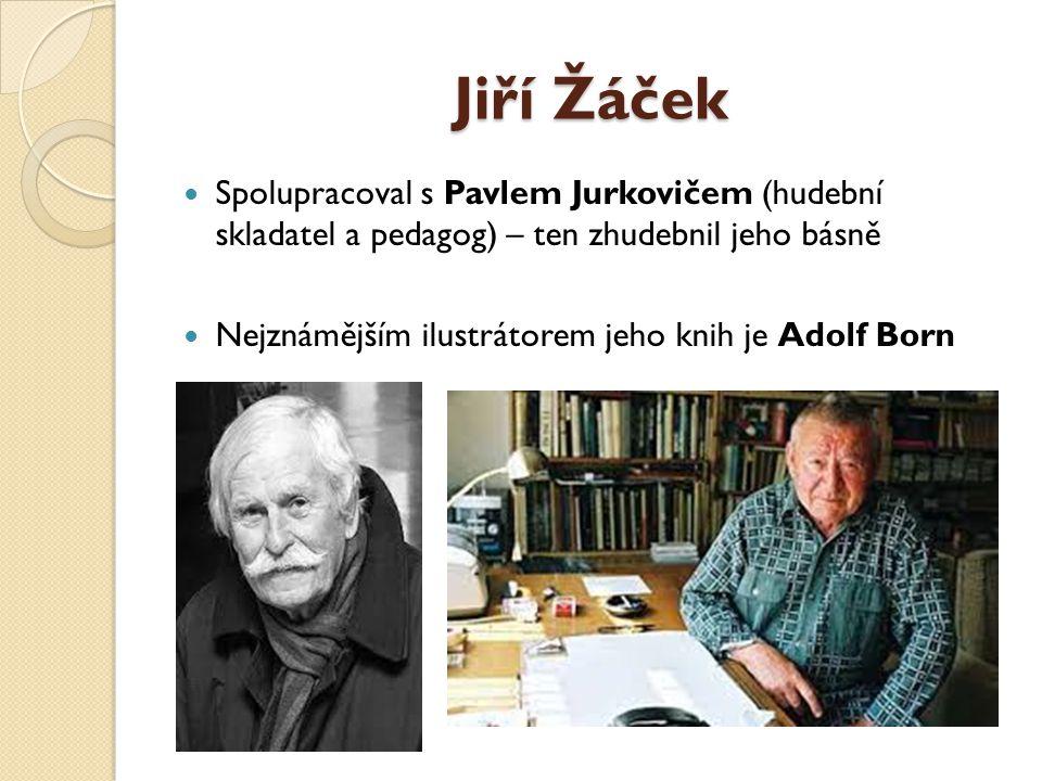 Jiří Žáček Spolupracoval s Pavlem Jurkovičem (hudební skladatel a pedagog) – ten zhudebnil jeho básně Nejznámějším ilustrátorem jeho knih je Adolf Bor