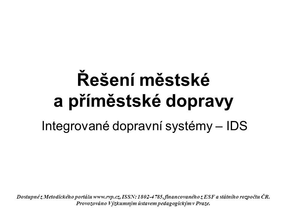 Řešení městské a příměstské dopravy Integrované dopravní systémy – IDS Dostupné z Metodického portálu www.rvp.cz, ISSN: 1802-4785, financovaného z ESF a státního rozpočtu ČR.