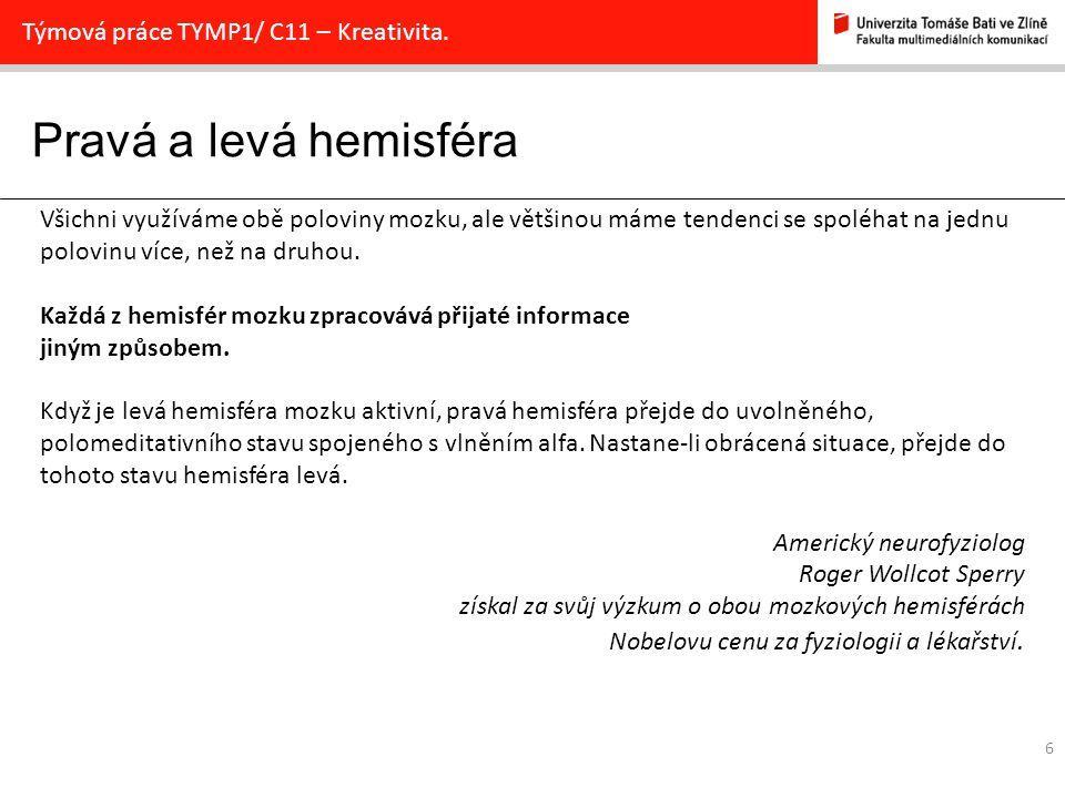 Pravá a levá hemisféra 6 Týmová práce TYMP1/ C11 – Kreativita.