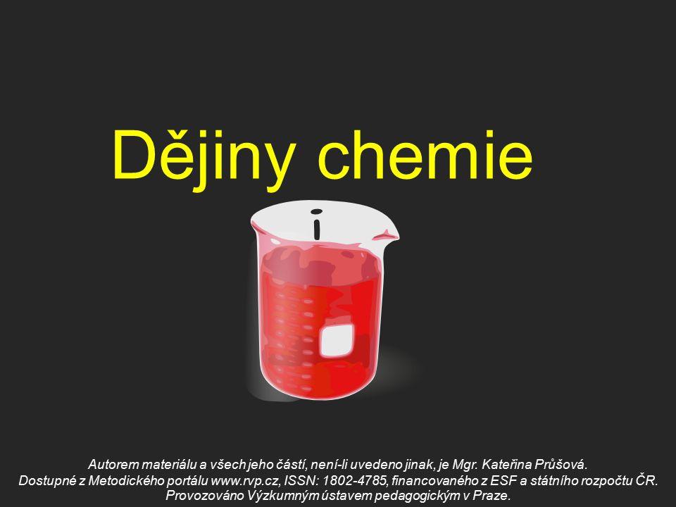 Dějiny chemie Autorem materiálu a všech jeho částí, není-li uvedeno jinak, je Mgr. Kateřina Průšová. Dostupné z Metodického portálu www.rvp.cz, ISSN: