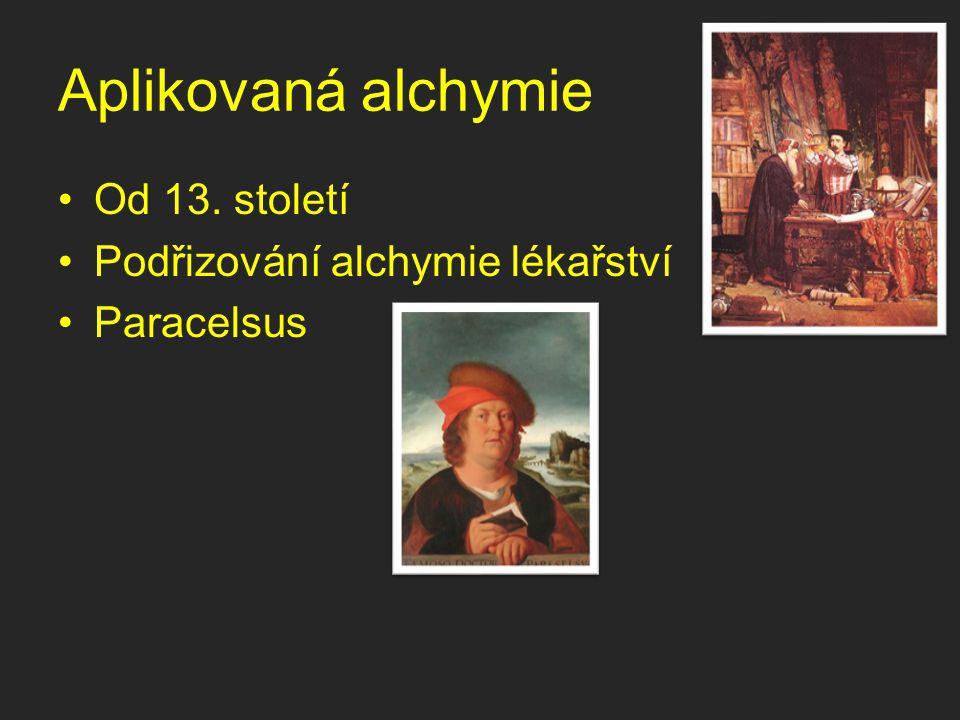 Aplikovaná alchymie Od 13. století Podřizování alchymie lékařství Paracelsus