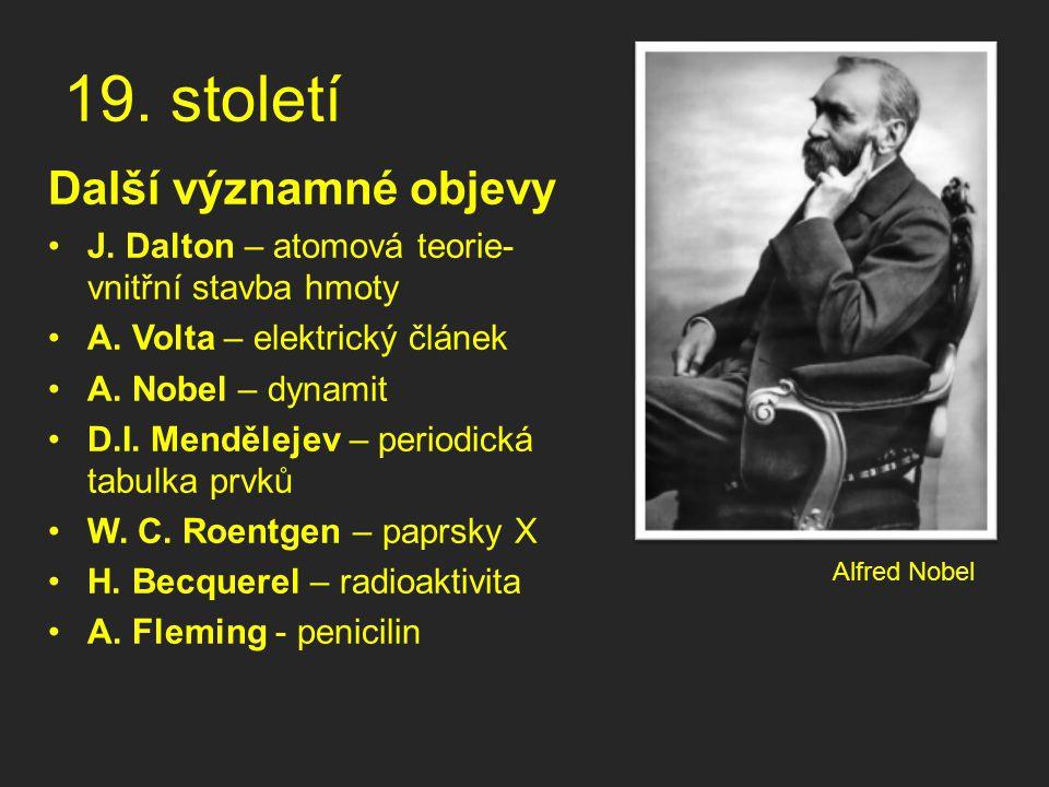 19. století Další významné objevy J. Dalton – atomová teorie- vnitřní stavba hmoty A. Volta – elektrický článek A. Nobel – dynamit D.I. Mendělejev – p