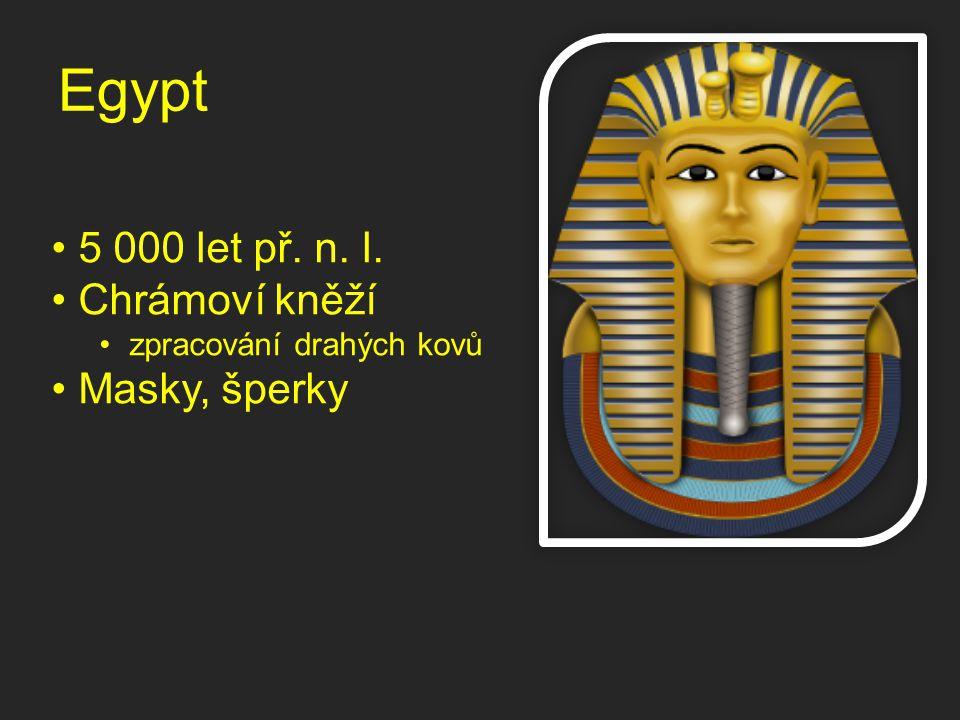 Egypt 5 000 let př. n. l. Chrámoví kněží zpracování drahých kovů Masky, šperky