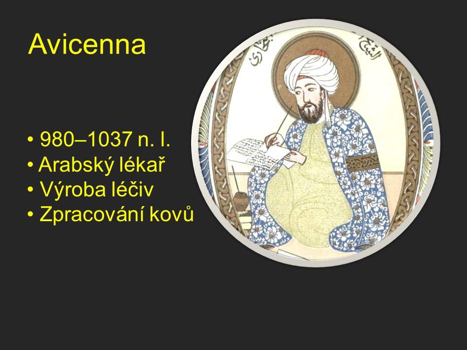 Avicenna 980–1037 n. l. Arabský lékař Výroba léčiv Zpracování kovů