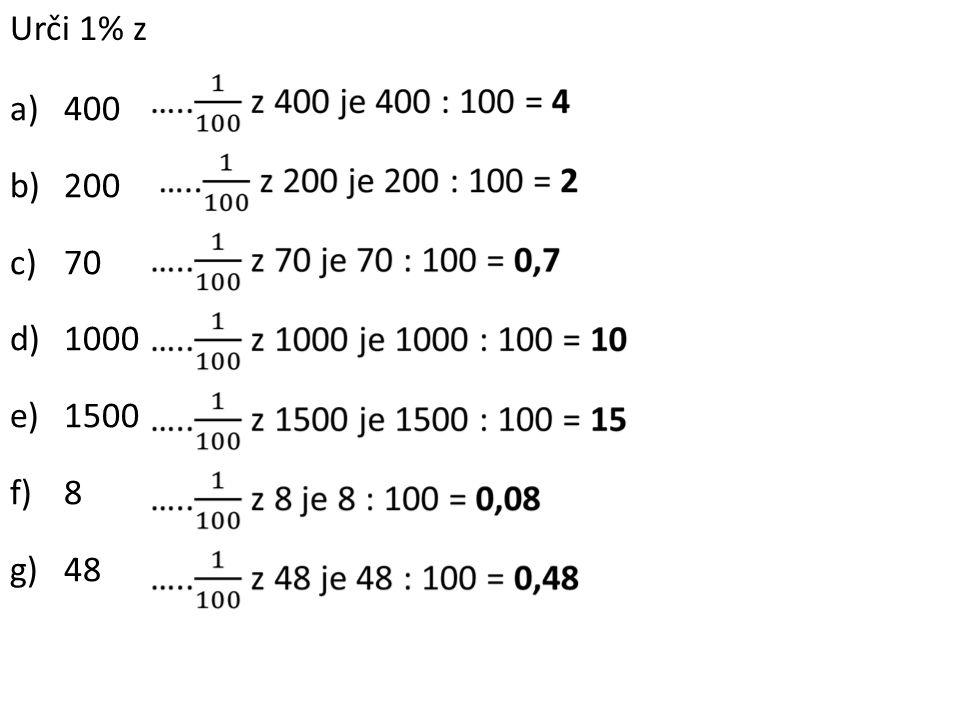 Urči 1% z a)400 b)200 c)70 d)1000 e)1500 f)8 g)48