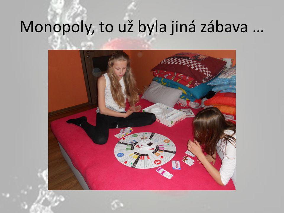 Monopoly, to už byla jiná zábava …