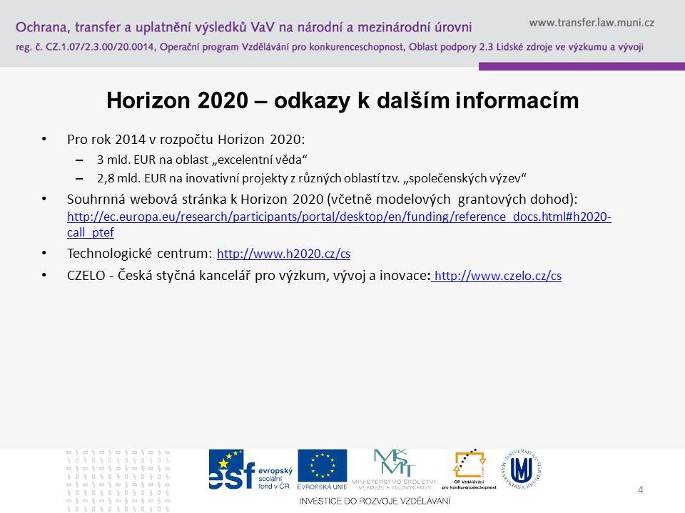 4 Horizon 2020 – odkazy k dalším informacím Pro rok 2014 v rozpočtu Horizon 2020: – 3 mld.