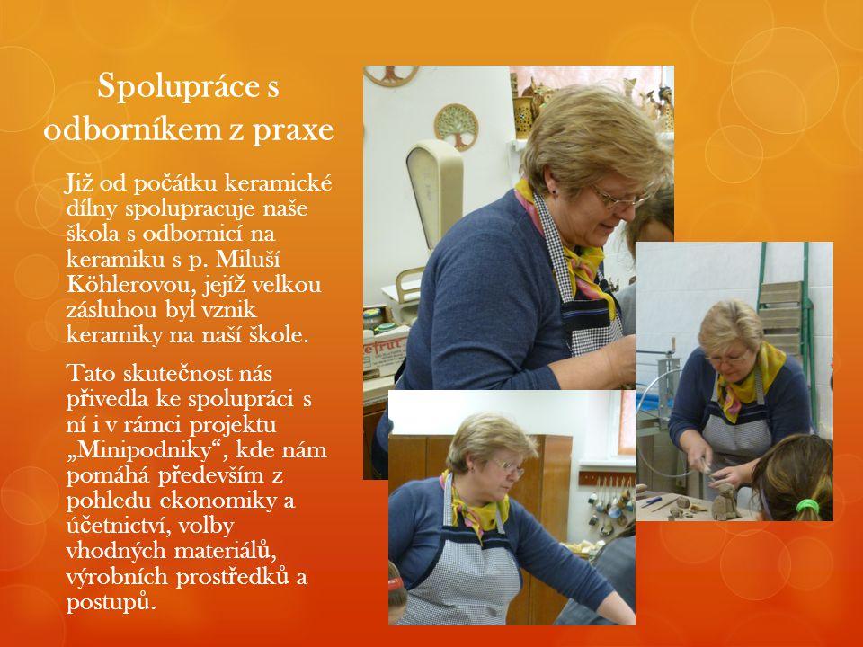 Spolupráce s odborníkem z praxe Ji ž od po č átku keramické dílny spolupracuje naše škola s odbornicí na keramiku s p. Miluší Köhlerovou, její ž velko