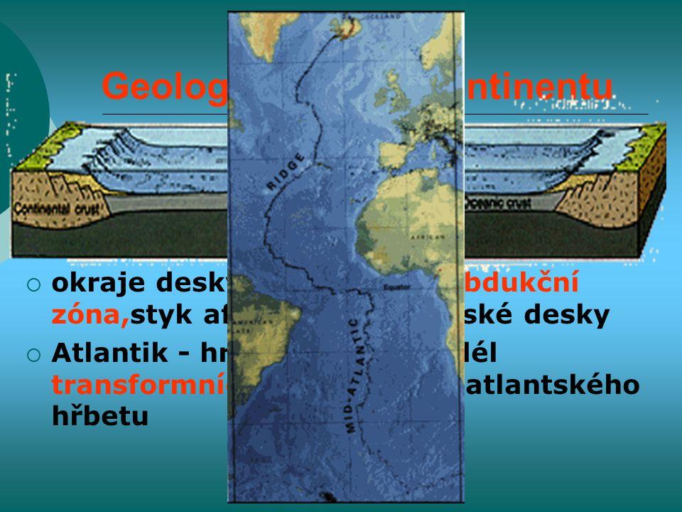 Geologický vývoj kontinentu  africký kontinent je součástí Africké litosférické desky,která je omezena na Z, J, JV středooceánskými hřbety a její Somálské subdesky  okraje desky na severu - subdukční zóna,styk africké a euroasijské desky  Atlantik - hranice desky podél transformních zlomů středoatlantského hřbetu