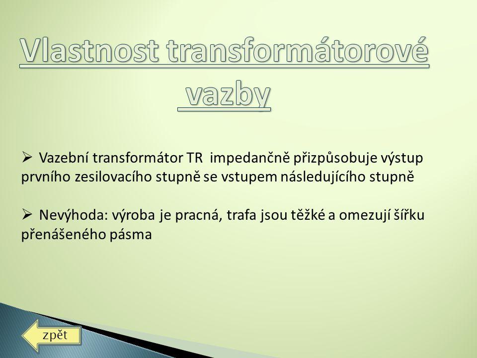  Vazební transformátor TR impedančně přizpůsobuje výstup prvního zesilovacího stupně se vstupem následujícího stupně  Nevýhoda: výroba je pracná, tr