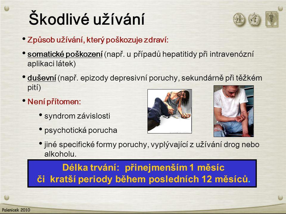Škodlivé užívání Způsob užívání, který poškozuje zdraví: somatické poškození (např. u případů hepatitidy při intravenózní aplikaci látek) duševní (nap