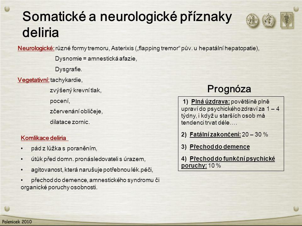 """Somatické a neurologické příznaky deliria Neurologické: různé formy tremoru, Asterixis (""""flapping tremor"""" pův. u hepatální hepatopatie), Dysnomie = am"""
