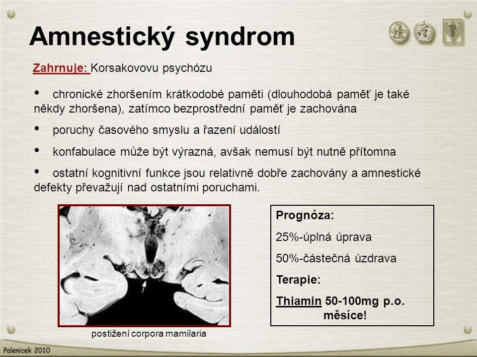 Amnestický syndrom chronické zhoršením krátkodobé paměti (dlouhodobá paměť je také někdy zhoršena), zatímco bezprostřední paměť je zachována poruchy časového smyslu a řazení událostí konfabulace může být výrazná, avšak nemusí být nutně přítomna ostatní kognitivní funkce jsou relativně dobře zachovány a amnestické defekty převažují nad ostatními poruchami.