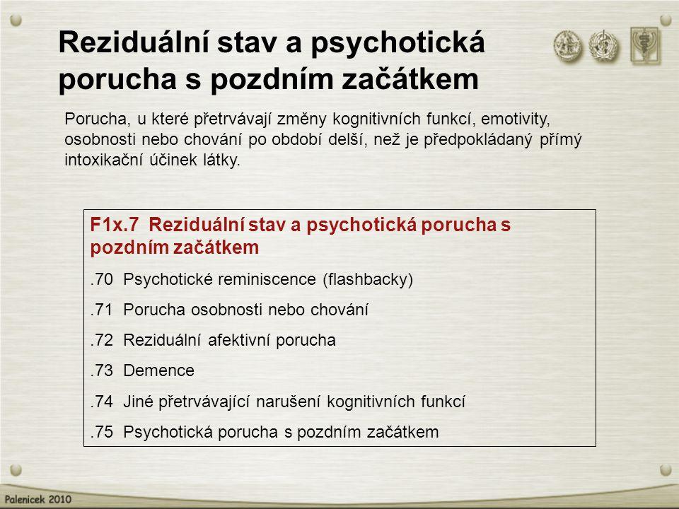 Reziduální stav a psychotická porucha s pozdním začátkem Porucha, u které přetrvávají změny kognitivních funkcí, emotivity, osobnosti nebo chování po