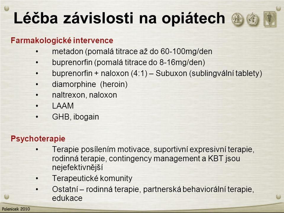 Léčba závislosti na opiátech Farmakologické intervence metadon (pomalá titrace až do 60-100mg/den buprenorfin (pomalá titrace do 8-16mg/den) buprenorfin + naloxon (4:1) – Subuxon (sublingvální tablety) diamorphine (heroin) naltrexon, naloxon LAAM GHB, ibogain Psychoterapie Terapie posílením motivace, suportivní expresivní terapie, rodinná terapie, contingency management a KBT jsou nejefektivnější Terapeutické komunity Ostatní – rodinná terapie, partnerská behaviorální terapie, edukace