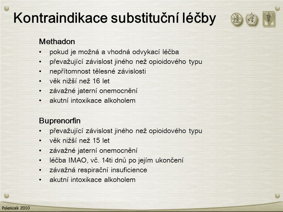 Kontraindikace substituční léčby Methadon pokud je možná a vhodná odvykací léčba převažující závislost jiného než opioidového typu nepřítomnost tělesn