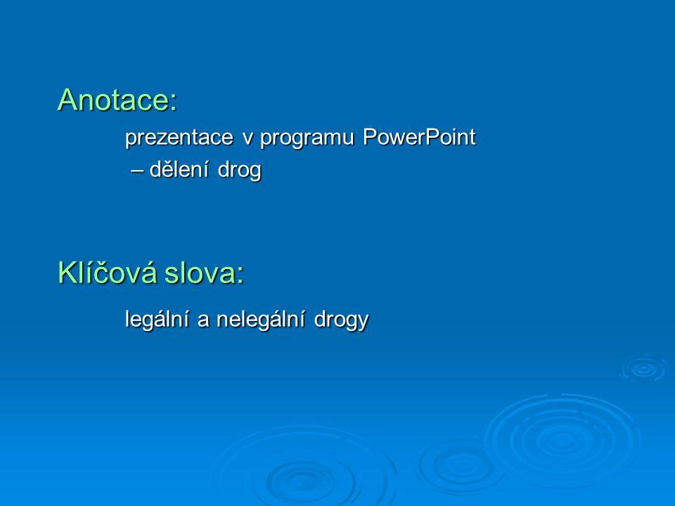 Anotace: prezentace v programu PowerPoint – dělení drog – dělení drog Klíčová slova: legální a nelegální drogy
