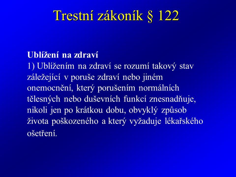 Trestní zákoník § 122 Těžká újma na zdraví (2) Těžkou újmou na zdraví se rozumí jen vážná porucha zdraví nebo vážnéonemocnění.