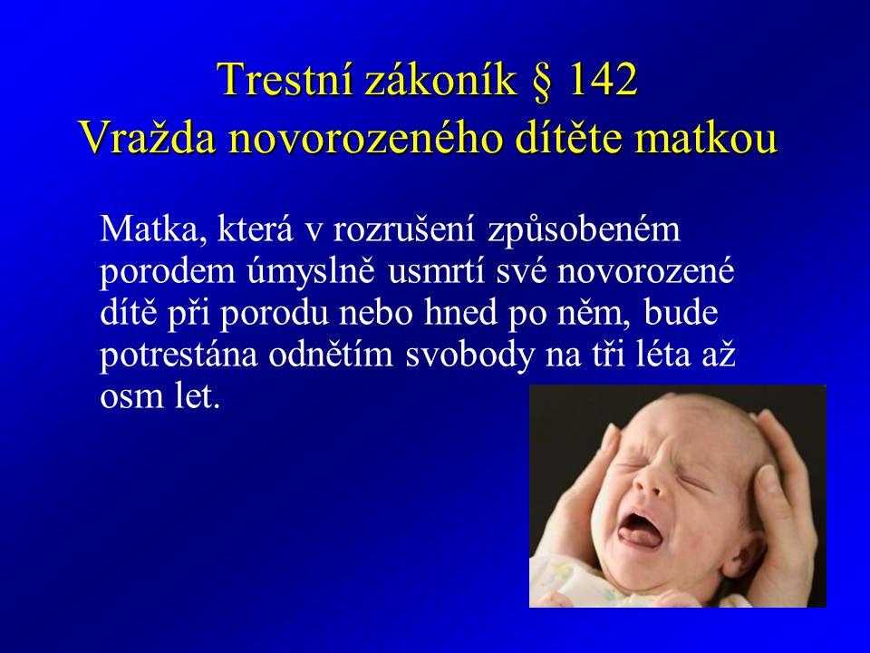 Usmrcení z nedbalosti § 143 Usmrcení z nedbalosti (1) Kdo jinému z nedbalosti způsobí smrt, bude potrestán odnětím svobody až na tři léta nebo zákazem činnosti.