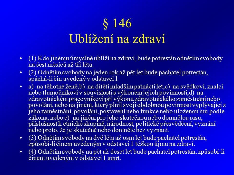 § 147 Těžké ublížení na zdraví z nedbalosti (1) Kdo jinému z nedbalosti způsobí těžkou újmu na zdraví, bude potrestán odnětím svobody až na dvě léta nebo zákazem činnosti.