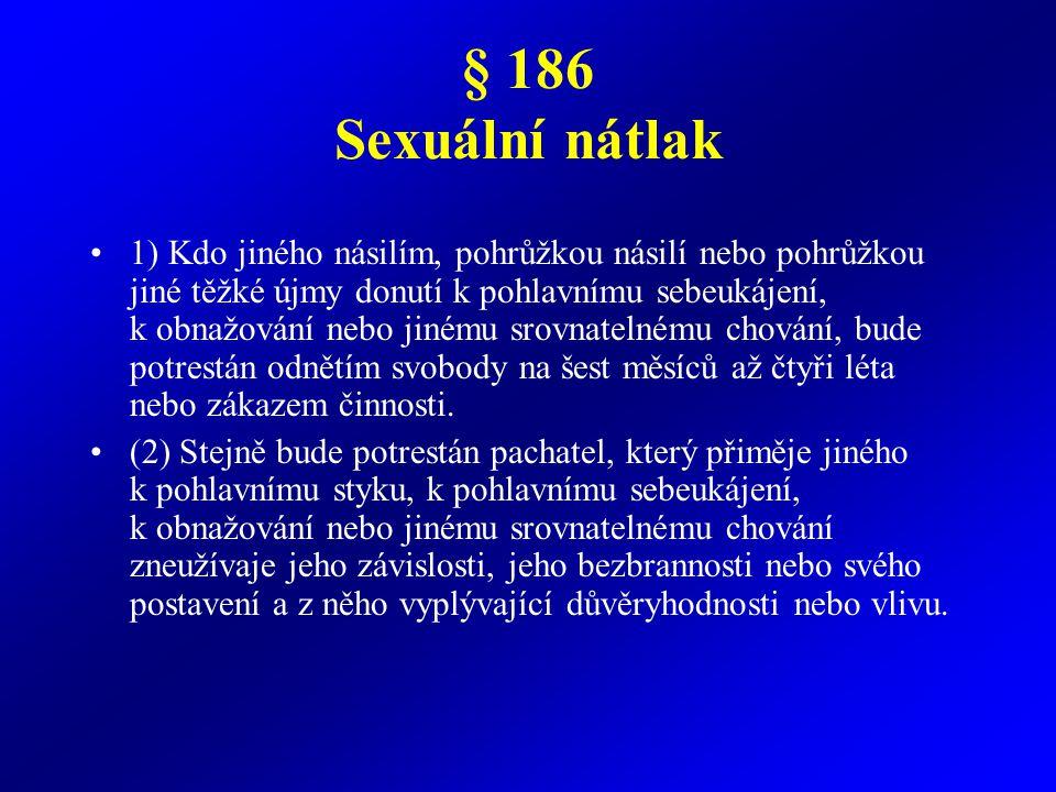 § 186 Sexuální nátlak (3) Odnětím svobody na jeden rok až pět let bude pachatel potrestán, spáchá-li čin uvedený v odstavci 1 nebo 2 a) na dítěti, nebo b) nejméně se dvěma osobami.