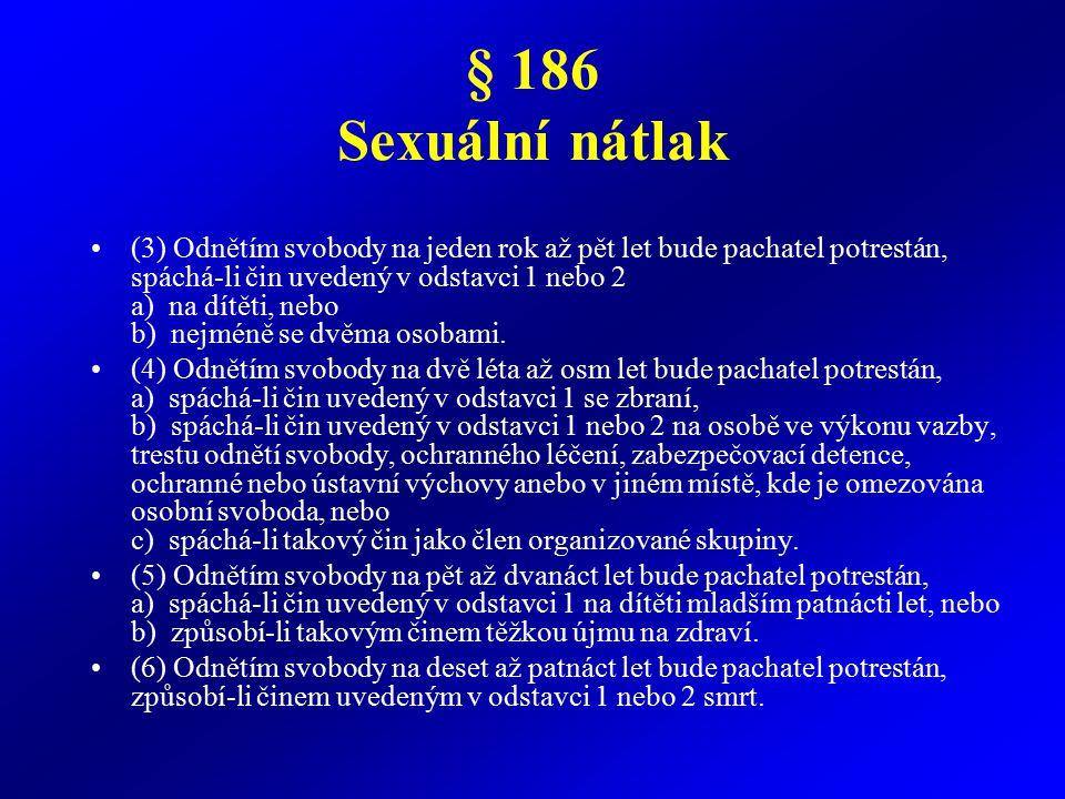 Trestní zákoník § 187 Pohlavní zneužívání (1) Kdo vykoná soulož s dítětem mladším patnácti let nebo kdo je jiným způsobem pohlavně zneužije, bude potrestán odnětím svobody na jeden rok až osm let.