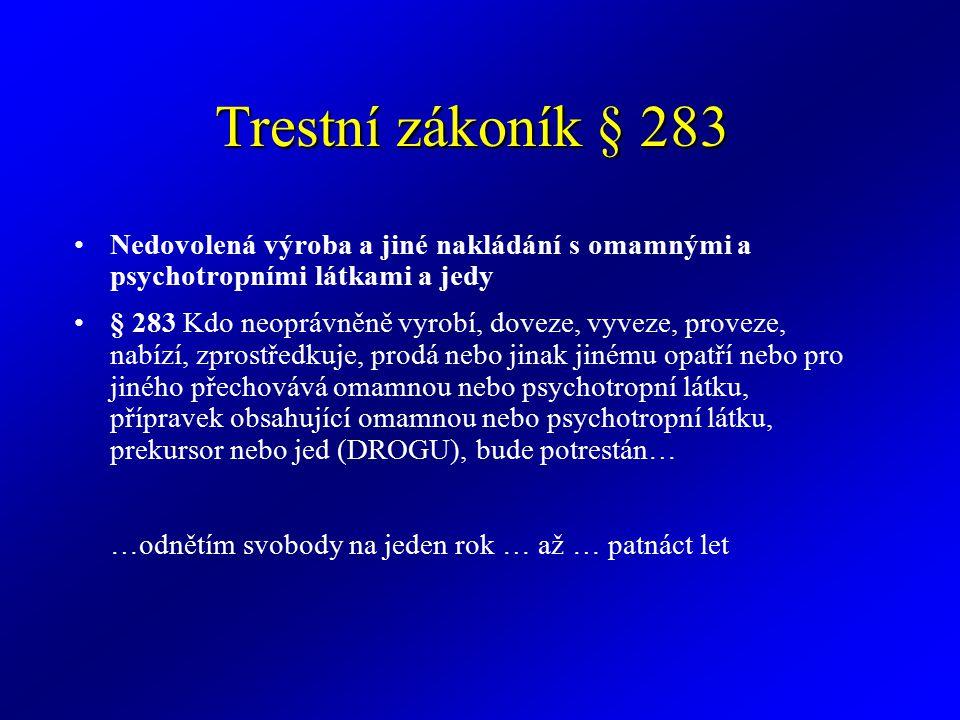 § 284 Přechovávání omamné a psychotropní látky a jedu (1) Kdo neoprávněně pro vlastní potřebu přechovává v množství větším než malém omamnou látku konopí, pryskyřici z konopí nebo psychotropní látku obsahující jakýkoli tetrahydrokanabinol, izomer nebo jeho stereochemickou variantu (THC), bude potrestán … (2) Kdo neoprávněně pro vlastní potřebu přechovává jinou omamnou nebo psychotropní látku než uvedenou v odstavci 1 nebo jed v množství větším než malém, bude potrestán …