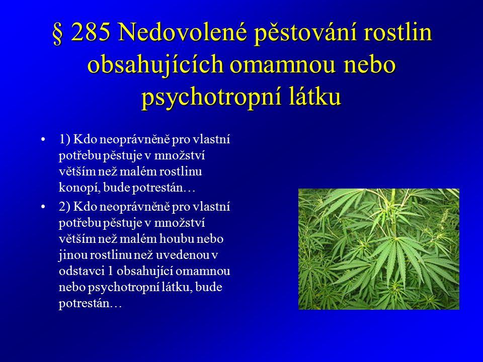 Trestní zákoník § 286 §286 (1) Kdo vyrobí, sobě nebo jinému opatří anebo přechovává prekursor nebo jiný předmět určený k nedovolené výrobě omamné nebo psychotropní látky, přípravku, který obsahuje omamnou nebo psychotropní látku, nebo jedu, bude potrestán …