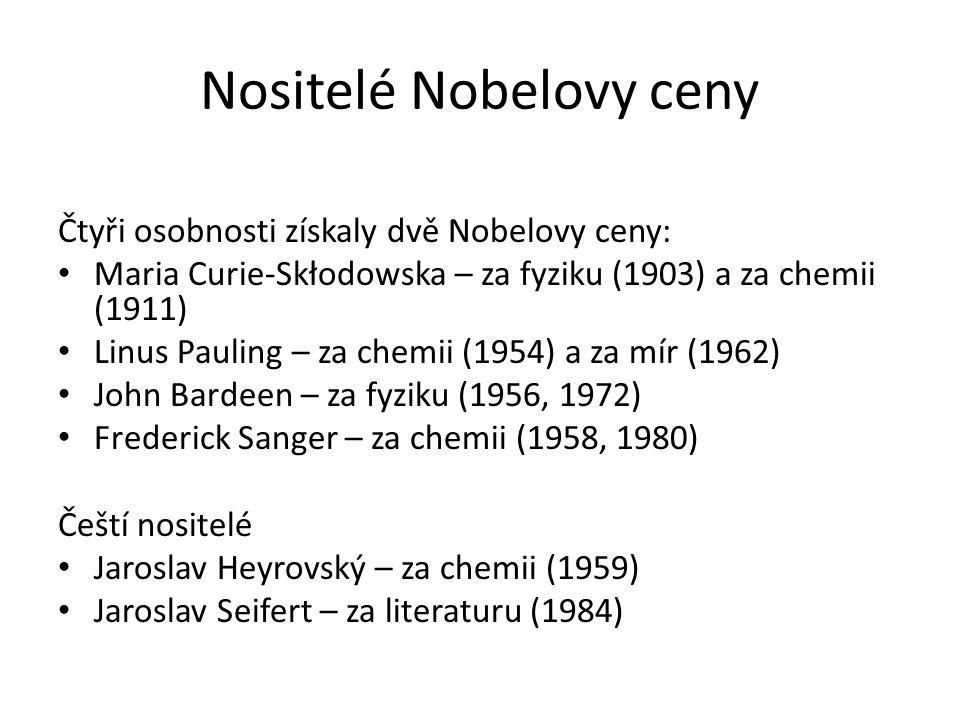 Nositelé Nobelovy ceny Čtyři osobnosti získaly dvě Nobelovy ceny: Maria Curie-Skłodowska – za fyziku (1903) a za chemii (1911) Linus Pauling – za chemii (1954) a za mír (1962) John Bardeen – za fyziku (1956, 1972) Frederick Sanger – za chemii (1958, 1980) Čeští nositelé Jaroslav Heyrovský – za chemii (1959) Jaroslav Seifert – za literaturu (1984)