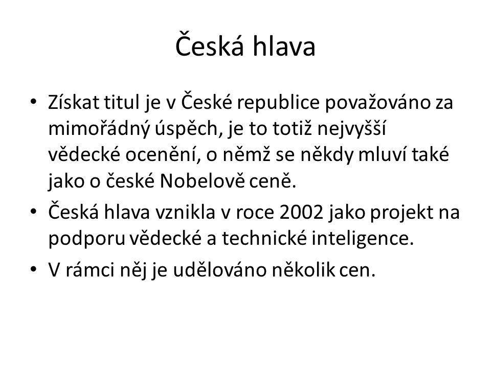 Česká hlava Získat titul je v České republice považováno za mimořádný úspěch, je to totiž nejvyšší vědecké ocenění, o němž se někdy mluví také jako o české Nobelově ceně.