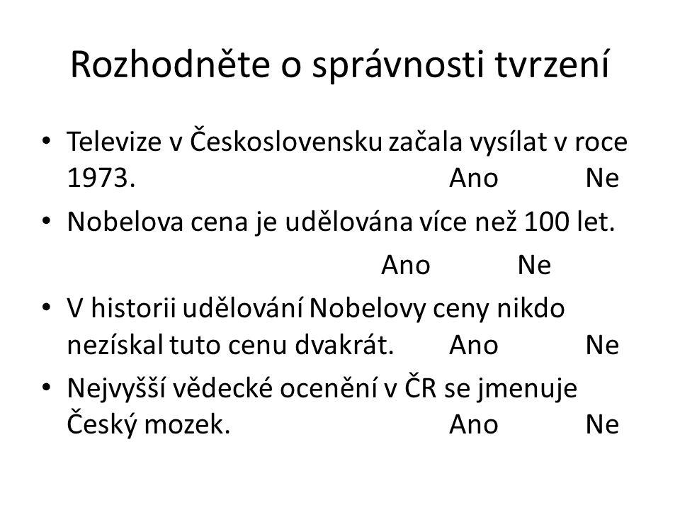 Rozhodněte o správnosti tvrzení Televize v Československu začala vysílat v roce 1973.AnoNe Nobelova cena je udělována více než 100 let.