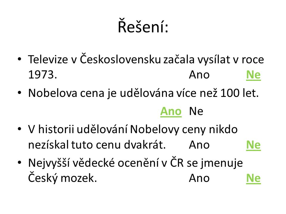 Řešení: Televize v Československu začala vysílat v roce 1973.AnoNe Nobelova cena je udělována více než 100 let.