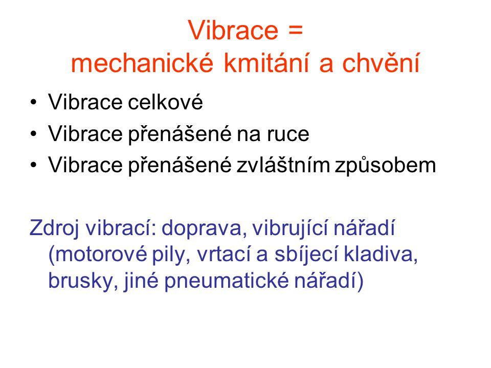 Vibrace = mechanické kmitání a chvění Vibrace celkové Vibrace přenášené na ruce Vibrace přenášené zvláštním způsobem Zdroj vibrací: doprava, vibrující