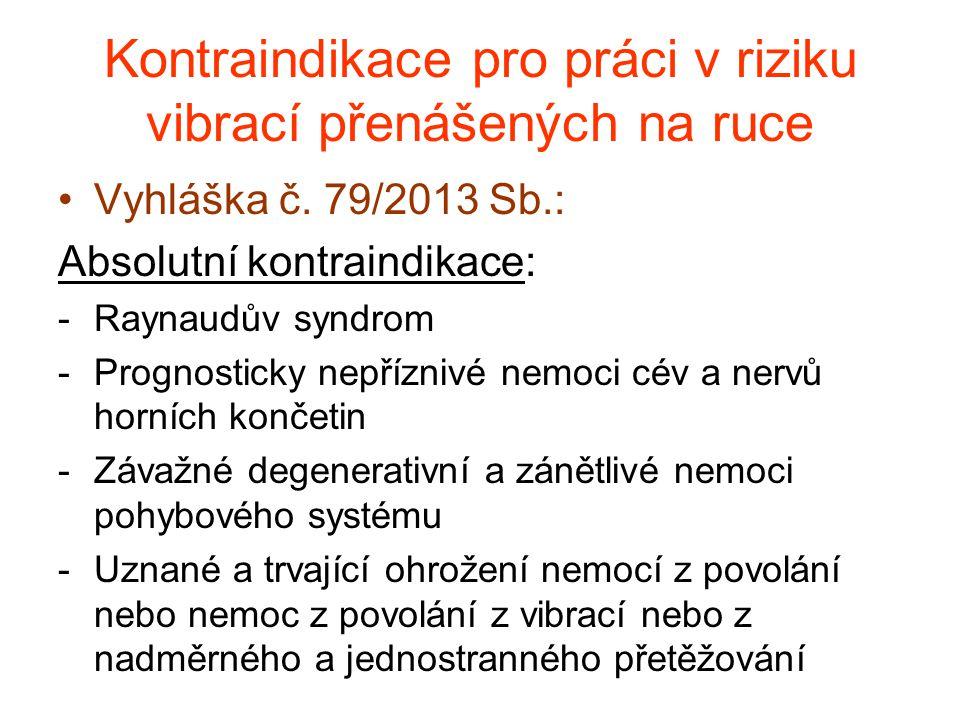 Kontraindikace pro práci v riziku vibrací přenášených na ruce Vyhláška č. 79/2013 Sb.: Absolutní kontraindikace: -Raynaudův syndrom -Prognosticky nepř