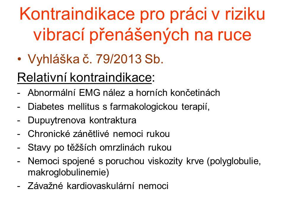 Kontraindikace pro práci v riziku vibrací přenášených na ruce Vyhláška č. 79/2013 Sb. Relativní kontraindikace: -Abnormální EMG nález a horních končet