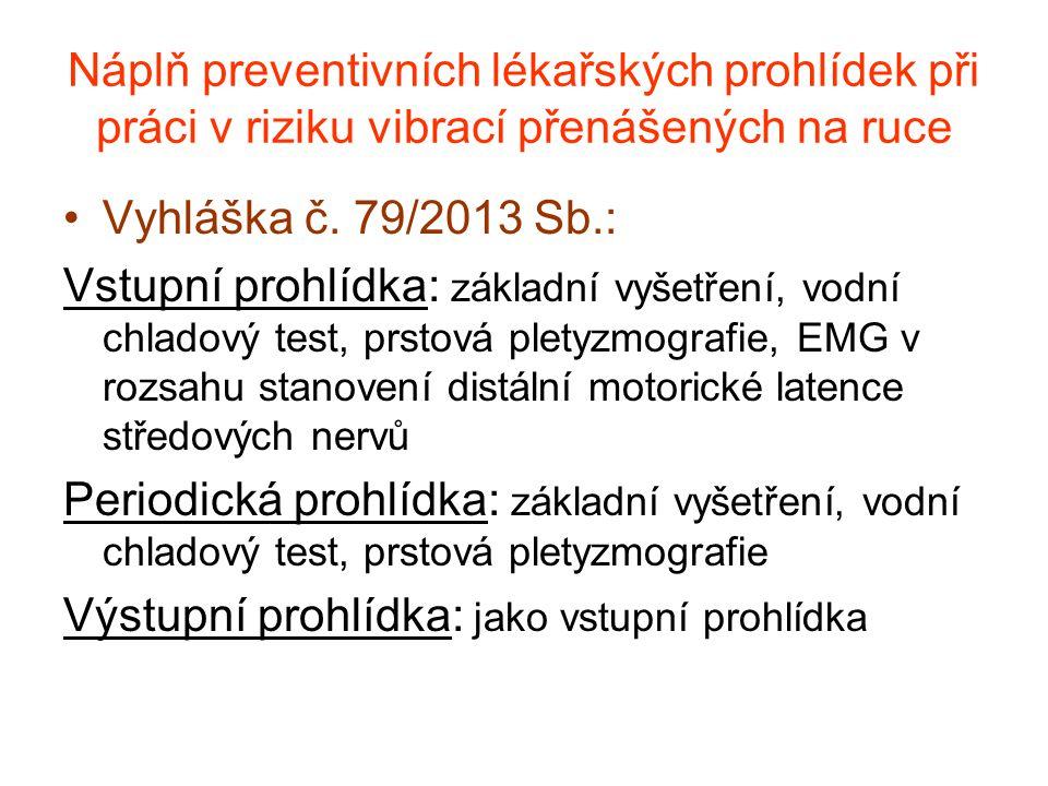 Náplň preventivních lékařských prohlídek při práci v riziku vibrací přenášených na ruce Vyhláška č. 79/2013 Sb.: Vstupní prohlídka: základní vyšetření