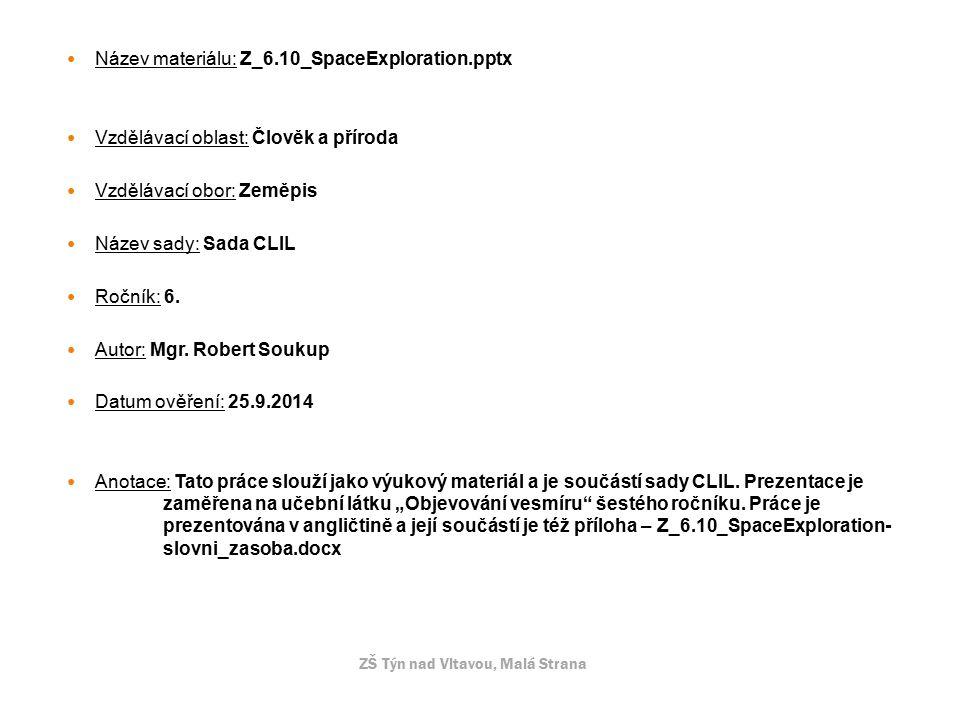 Název materiálu: Z_6.10_SpaceExploration.pptx Vzdělávací oblast: Člověk a příroda Vzdělávací obor: Zeměpis Název sady: Sada CLIL Ročník: 6.