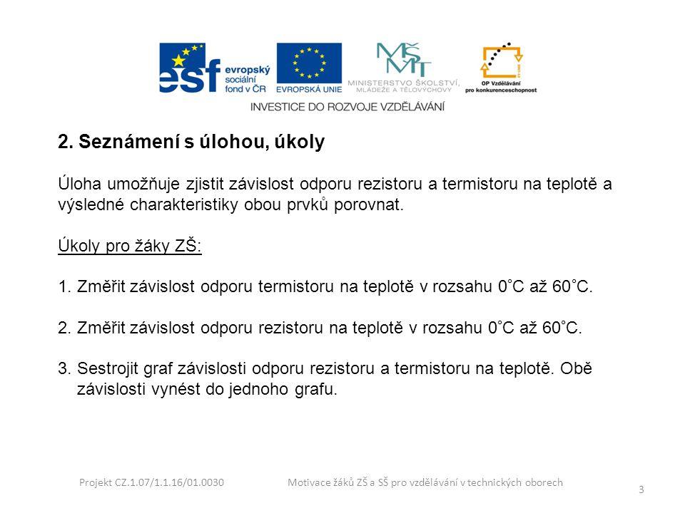 Projekt CZ.1.07/1.1.16/01.0030 Motivace žáků ZŠ a SŠ pro vzdělávání v technických oborech 3 2. Seznámení s úlohou, úkoly Úloha umožňuje zjistit závisl