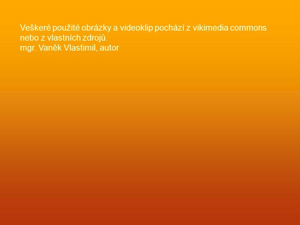 Veškeré použité obrázky a videoklip pochází z vikimedia commons nebo z vlastních zdrojů. mgr. Vaněk Vlastimil, autor