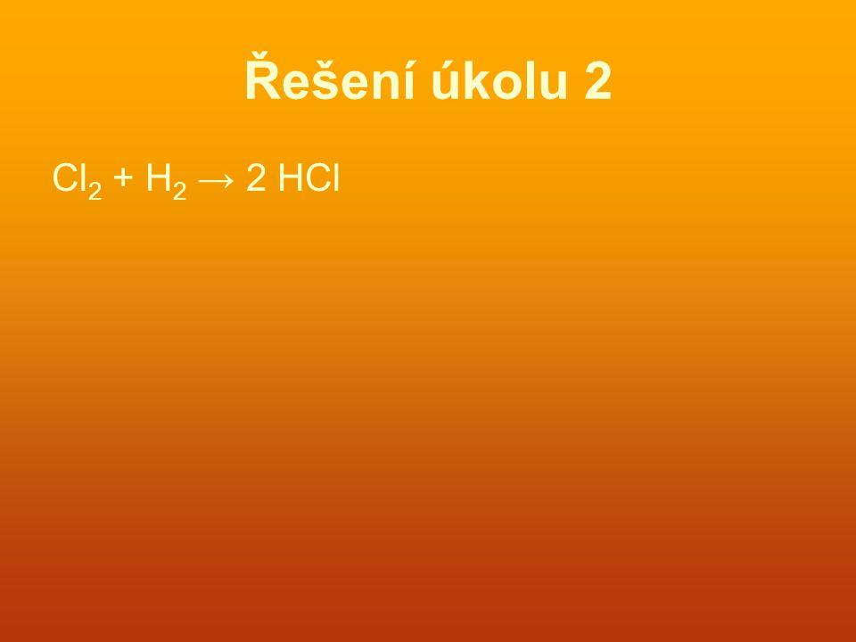 Řešení úkolu 2 Cl 2 + H 2 → 2 HCl