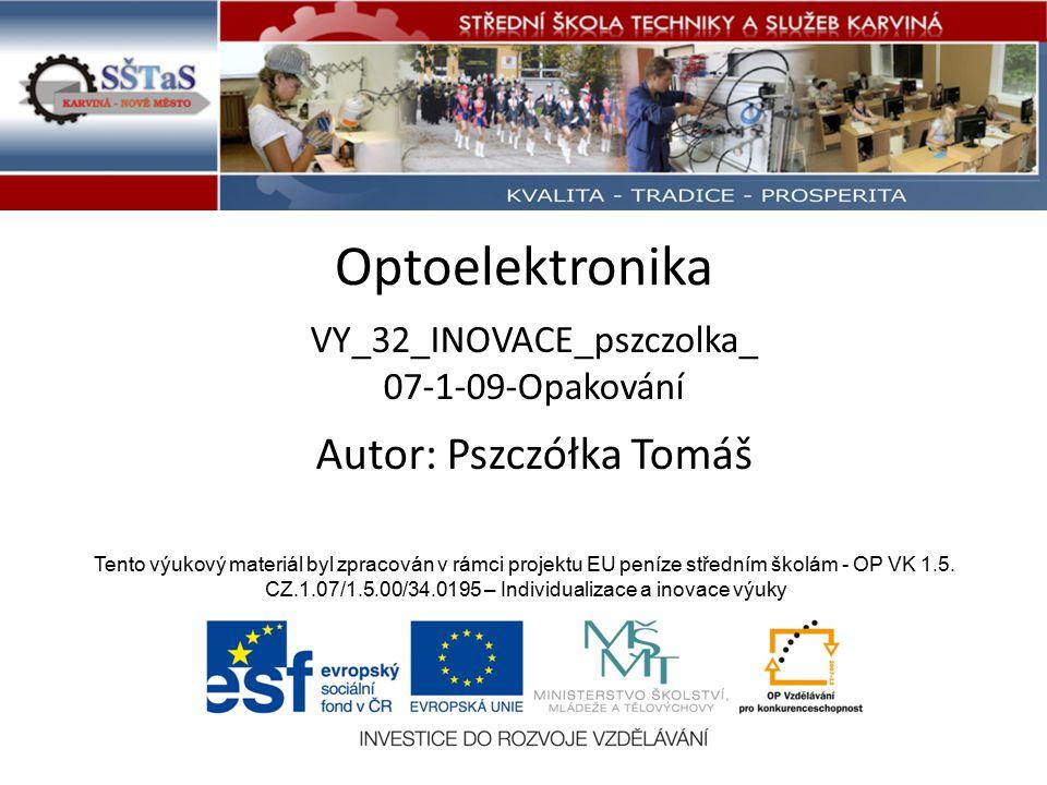 Optoelektronika VY_32_INOVACE_pszczolka_ 07-1-09-Opakování Tento výukový materiál byl zpracován v rámci projektu EU peníze středním školám - OP VK 1.5.